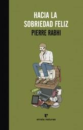 Hacia la sobriedad feliz - Pierre Rabhi